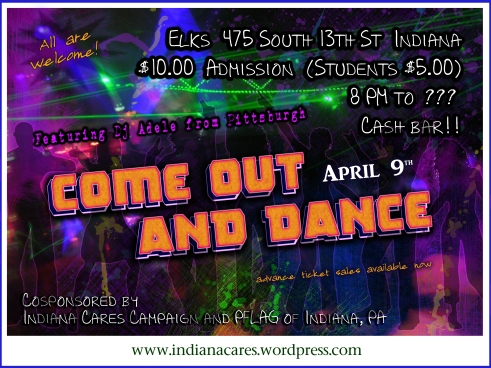 April 9th Come Out and Dance at the Elks Club in Indiana, PA.  8PM till ???   $10 Admission ($5 Student). Cash Bar. Everyone is welcome!