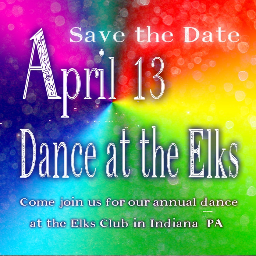Save the Date: April 13, 2013 Dance at the Elks. Come join us for our annual dance at the Elks Club in Indiana, PA.
